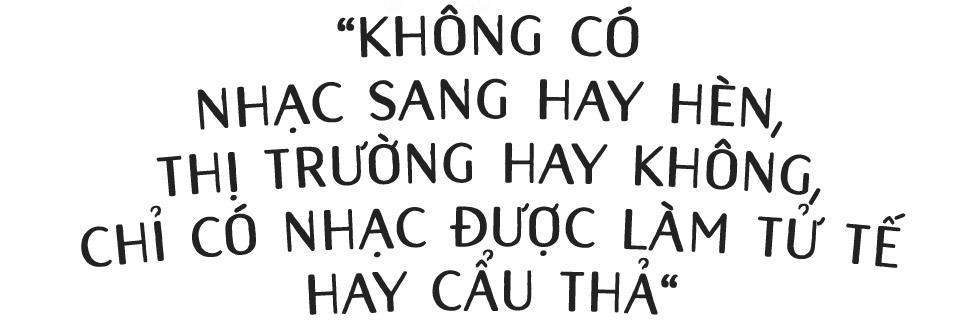 Hà Anh Tuấn: Không có nhạc sang hay hèn, thị trường hay không, chỉ có nhạc được làm tử tế hay cẩu thả - Ảnh 1.