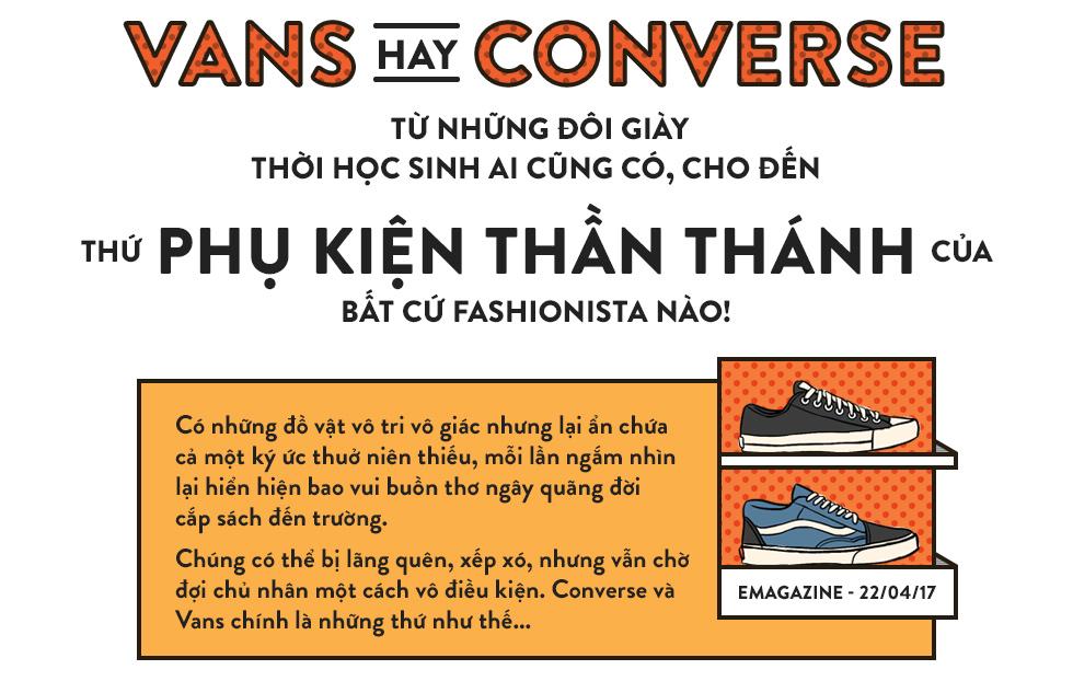 Vans hay Converse - từ những đôi giày thời học sinh ai cũng có, cho đến thứ phụ kiện thần thánh của bất cứ fashionista nào! - Ảnh 1.