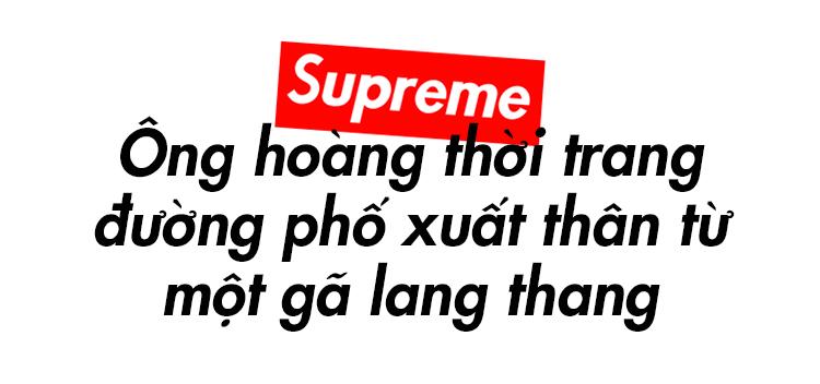 Supreme: Từ gã lang thang đoạt lấy ngai vàng ngành thời trang đường phố - Ảnh 2.