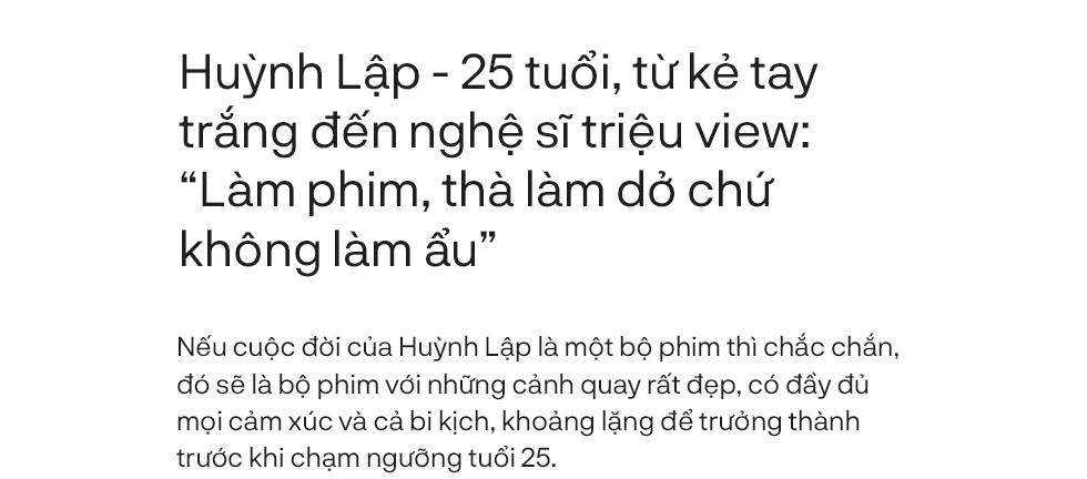 """Huỳnh Lập - 25 tuổi, từ kẻ tay trắng đến nghệ sĩ triệu view: """"Làm phim, thà làm dở chứ không làm ẩu"""" - Ảnh 1."""