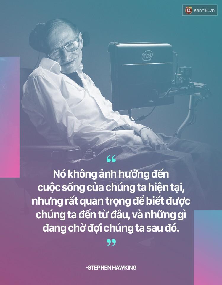 Stephen Hawking và những quan điểm khiến ai nghe cũng phải gật gù đồng ý - Ảnh 7.