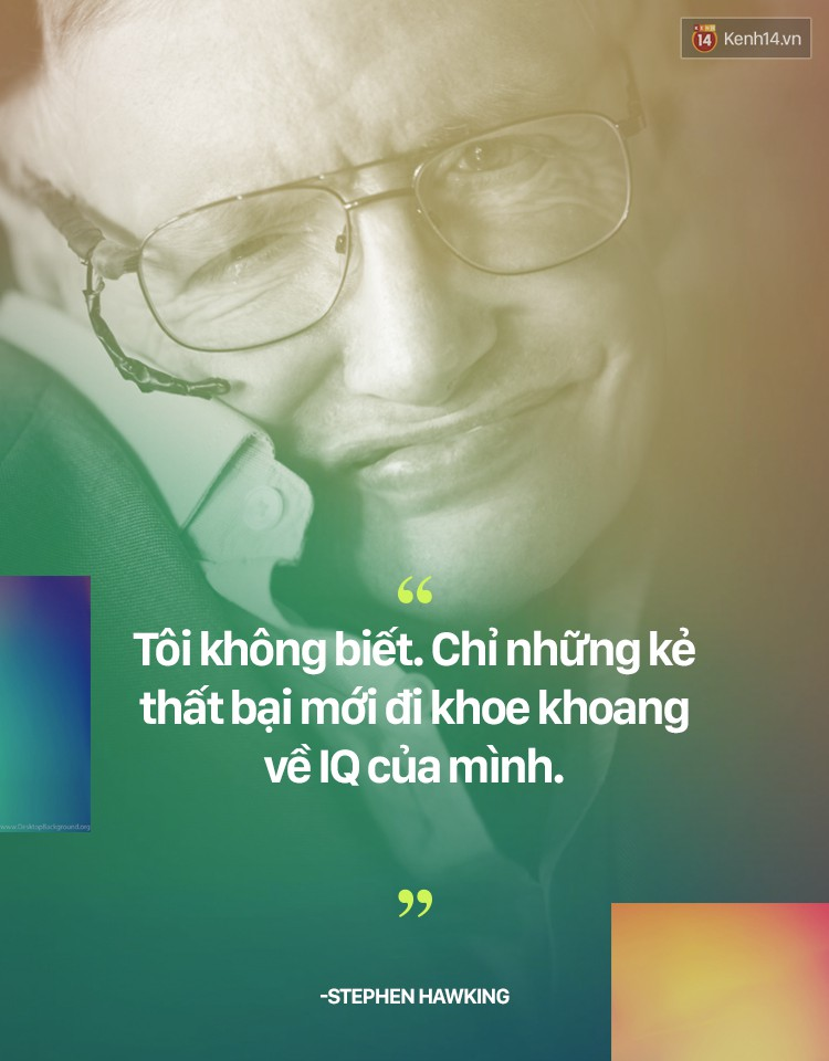 Stephen Hawking và những quan điểm khiến ai nghe cũng phải gật gù đồng ý - Ảnh 5.
