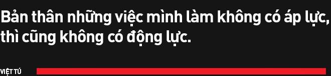 Đạo diễn Việt Tú: Ở Việt Nam, đa phần nghệ sĩ chưa biết quý trọng chất xám, và điều đấy khiến họ vất vả - Ảnh 15.