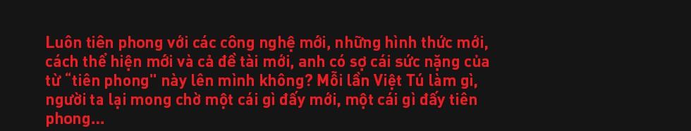 Đạo diễn Việt Tú: Ở Việt Nam, đa phần nghệ sĩ chưa biết quý trọng chất xám, và điều đấy khiến họ vất vả - Ảnh 13.