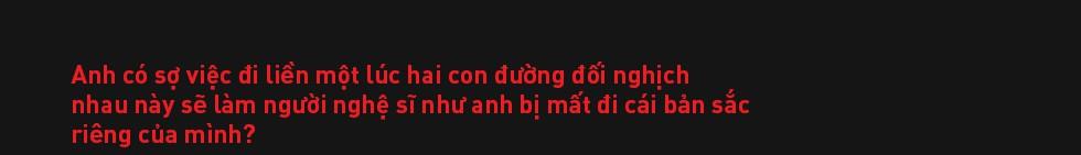 Đạo diễn Việt Tú: Ở Việt Nam, đa phần nghệ sĩ chưa biết quý trọng chất xám, và điều đấy khiến họ vất vả - Ảnh 19.