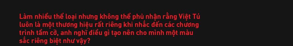 Đạo diễn Việt Tú: Ở Việt Nam, đa phần nghệ sĩ chưa biết quý trọng chất xám, và điều đấy khiến họ vất vả - Ảnh 23.