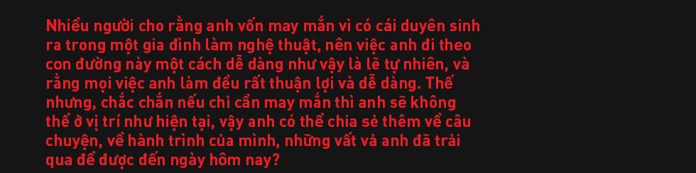 Đạo diễn Việt Tú: Ở Việt Nam, đa phần nghệ sĩ chưa biết quý trọng chất xám, và điều đấy khiến họ vất vả - Ảnh 8.
