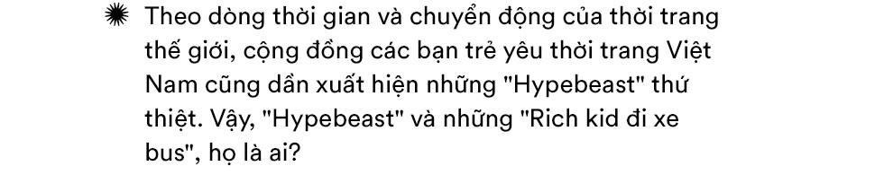 Hypebeast Việt và câu chuyện về những rich kid đi xe bus, tiền nhiều mà gu thẩm mỹ chẳng bao nhiêu - Ảnh 1.