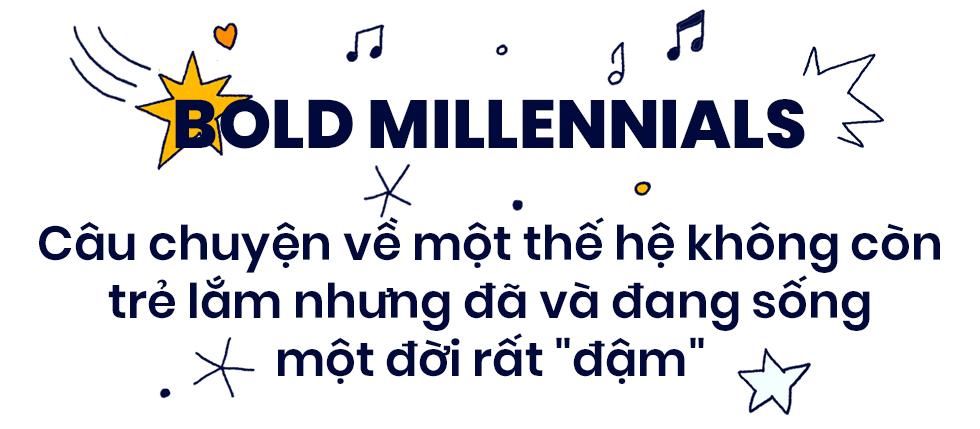 Bold Millennials: Câu chuyện về một thế hệ không còn trẻ lắm nhưng đã và đang sống một đời rất đậm - Ảnh 1.