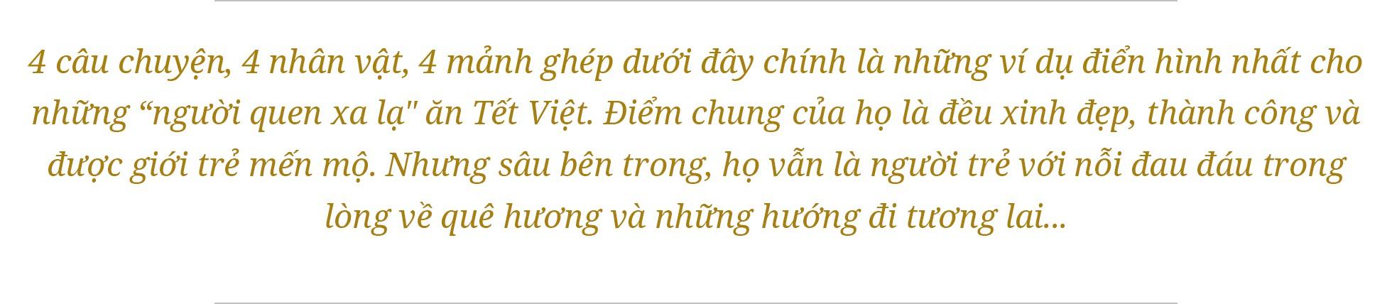 """""""Người quen xa lạ"""" ăn Tết Việt: Chuyến đi tìm về hương vị thịt mỡ dưa hành hay chạm đến gốc rễ của câu hỏi tôi là ai? - Ảnh 1."""