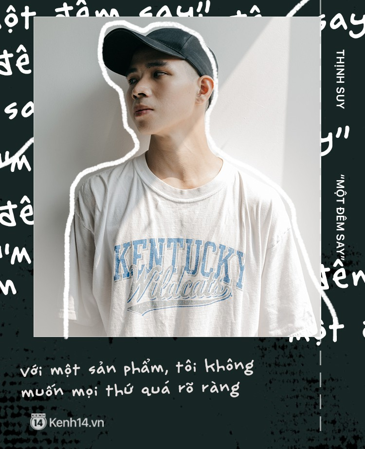 """Chủ nhân ca khúc """"Một đêm say"""" – Thịnh Suy: 19 tuổi, thích viết nhạc """"hack não"""" và lời thú nhận không biết rõ định nghĩa về Underground - Ảnh 2."""