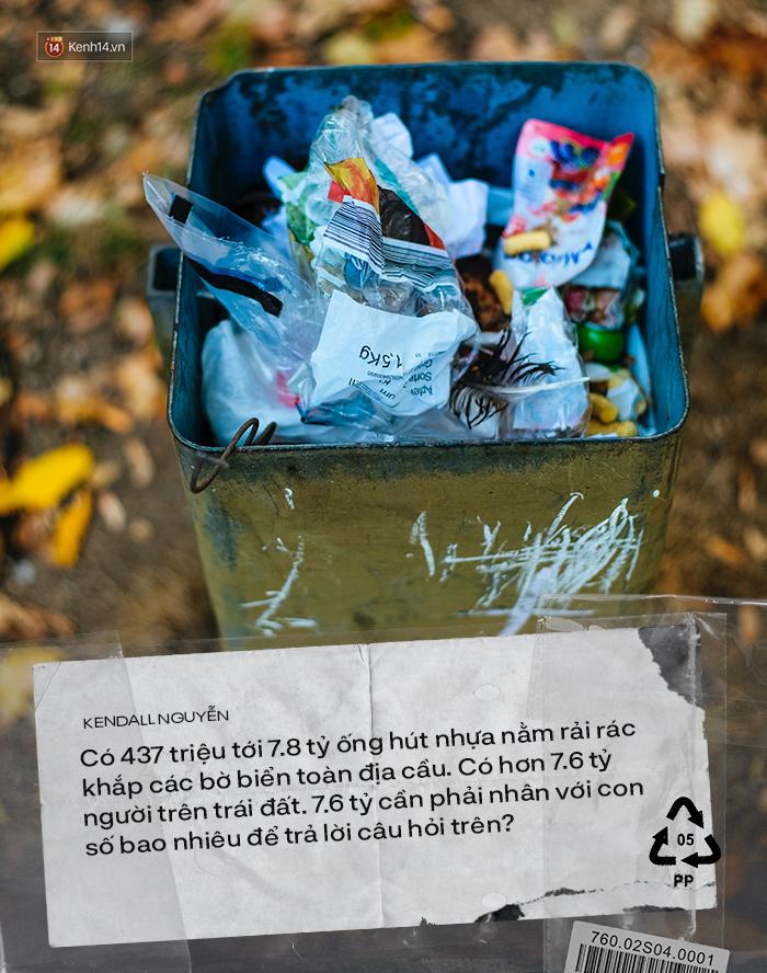 Chính chữ tiện đang giết chết môi trường, nên người trẻ đã nghĩ nhiều hơn khi nhận 1 cái túi nilon hay 1 cái ống hút nhựa - Ảnh 6.