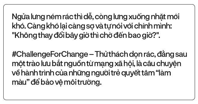#challengeforchange lan cực rộng trong giới trẻ Việt từ MXH ra đời thực: Chỉ khi cúi xuống dọn rác mới biết loài người xả rác nhiều đến thế nào! - Ảnh 1.