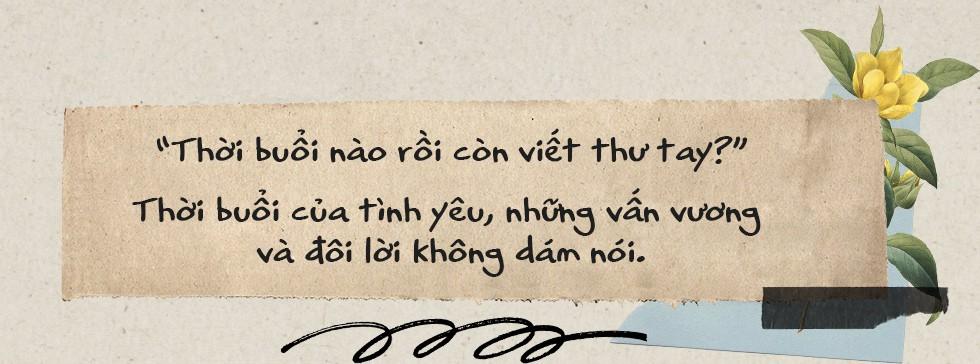 Thời buổi nào rồi còn viết thư tay: Thời của tình yêu, những vấn vương và đôi lời không dám nói - Ảnh 7.