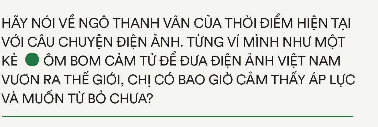 Đối thoại cùng Ngô Thanh Vân: Không ai ngồi đợi thành công tới, muốn sống trọn vẹn phải biết bay nhảy với đời - Ảnh 12.