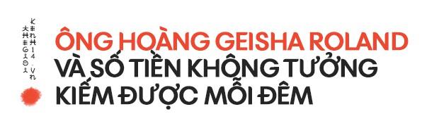 Ẩn sau vẻ đẹp chết người của một Geisha Nam: Sức quyến rũ từ lời nói mật ngọt chết ruồi thu về cả tỷ đồng mỗi đêm - Ảnh 3.