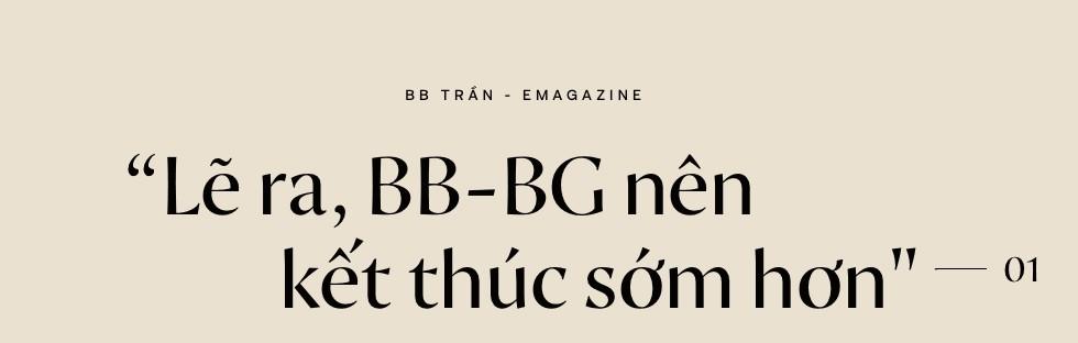"""BB Trần: Tôi luôn quan niệm: Mình có thể chơi dơ nhưng không để cái tính mình dơ"""" - Ảnh 1."""