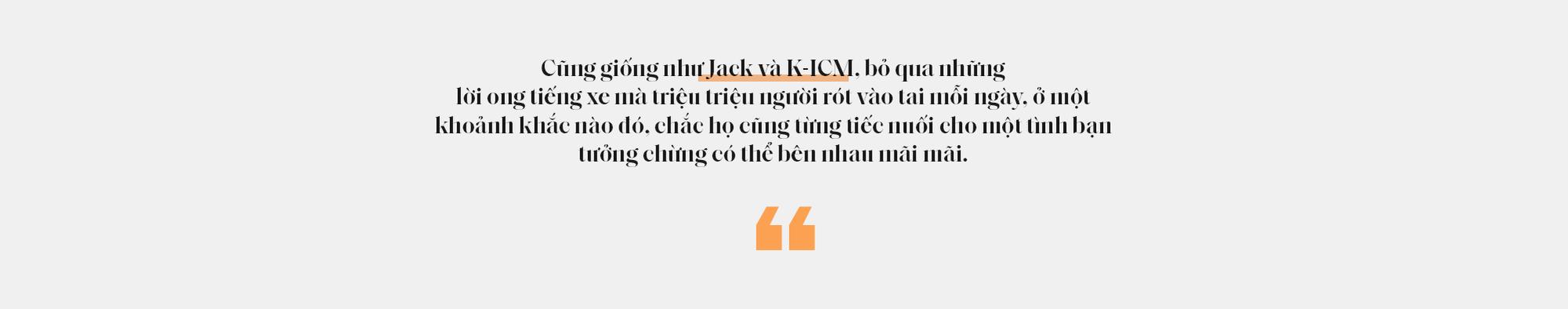 Từ buổi phỏng vấn chưa từng lên sóng của Jack & K-ICM: Trên đời này, thứ duy nhất không bao giờ thay đổi chính là sự thay đổi! - Ảnh 6.