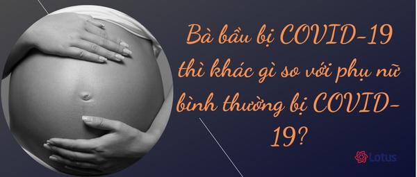 Bà bầu bị COVID-19 thì khác gì so với phụ nữ bình thường bị COVID-19? - ảnh 1