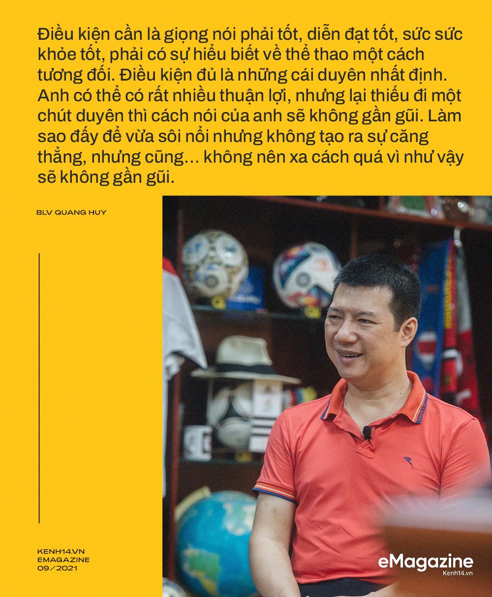 BLV Quang Huy: Tôi không thể nhớ đường nhưng sẽ nhớ tên cầu thủ mới, trận đấu nào quá nhiều cảm xúc tôi sẽ ngủ lại cơ quan - Ảnh 13.