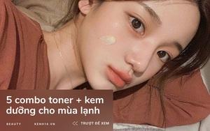 5 combo toner + kem dưỡng ngon-bổ-rẻ, sắm về da thoát kiếp nẻ toác