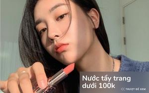 Skincare tiết kiệm mà da vẫn đẹp: 4 nước tẩy trang dưới 100k đã xài là ưng