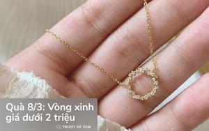 9 mẫu vòng tay, dây chuyền bền - đẹp - xịn trong khoảng giá 260k - 1,7 triệu mua tặng 8/3 là hết ý
