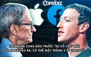 """Apple đang tạo ra """"sự cố Y2K"""" mới khiến Facebook chao đảo: Có thể thổi bay 5 tỷ USD lợi nhuận quý 2⁄2021 của MXH tỷ dân?"""