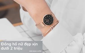 5 mẫu đồng hồ nữ giá dưới 2 triệu mà đẹp xịn hết nấc, đeo lên cực sang tay
