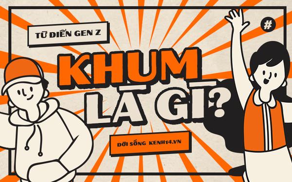 Từ điển Gen Z: Khum là gì?