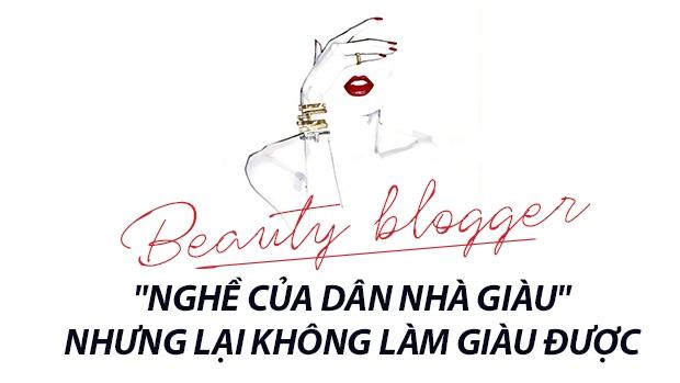 Trinh Phạm và nghề Beauty Blogger - Cái nghề tưởng của dân nhà giàu nhưng lại không làm giàu nổi - Ảnh 2.