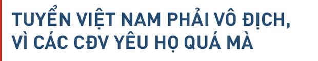 Đội tuyển Việt Nam: Vô địch, cần phải vô địch - Ảnh 3.
