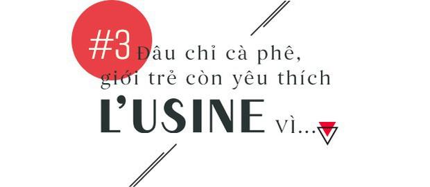 L'Usine – Điểm hẹn văn hóa giữa lòng Sài Gòn - Ảnh 7.