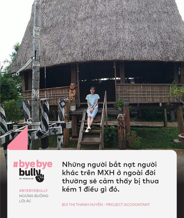 Giới trẻ Việt nói về cyber-bully: Bắt nạt online giống như cách nhanh nhất để một số người điền cảm giác hả hê vào khoảng trống tâm lý mà họ đang gặp phải! - Ảnh 5.