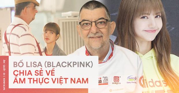 Điều ít ai biết: bố của Lisa (BLACKPINK) - đầu bếp nổi tiếng thế giới đã từng chia sẻ về nền ẩm thực Việt Nam, đánh giá cao các đầu bếp nước mình - Ảnh 2.