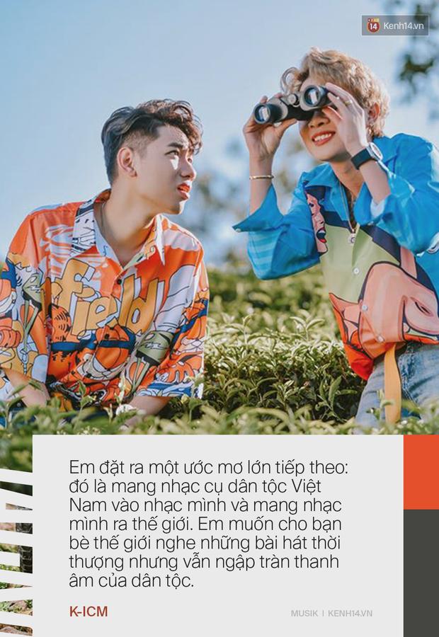 Trước khi dồn dập những dấu hiệu toang, Jack và K-ICM liên tục khẳng định người kia là tri kỉ của mình, ước mơ đem âm nhạc dân tộc Việt Nam ra thế giới! - Ảnh 13.