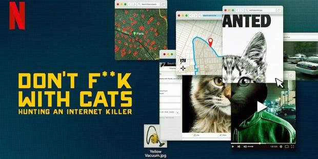 Cả thế giới sục sôi vì kẻ giết mèo trên mạng trong phim tài liệu Dont F**k With Cats - Ảnh 1.