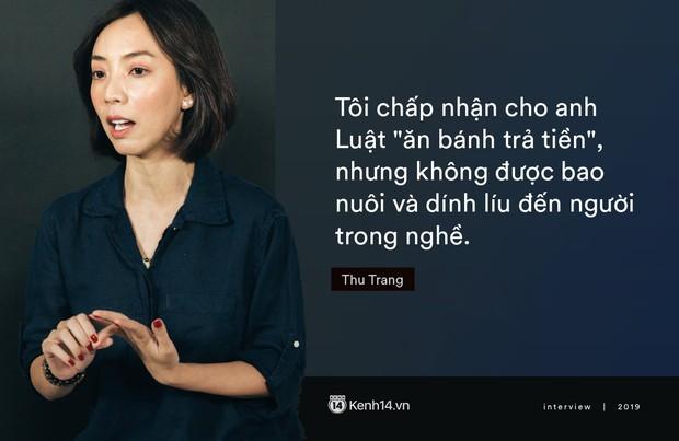 Thu Trang: Tôi chấp nhận anh Luật ăn bánh trả tiền, nhưng đừng bao nuôi hay dính đến người trong nghề! - Ảnh 12.