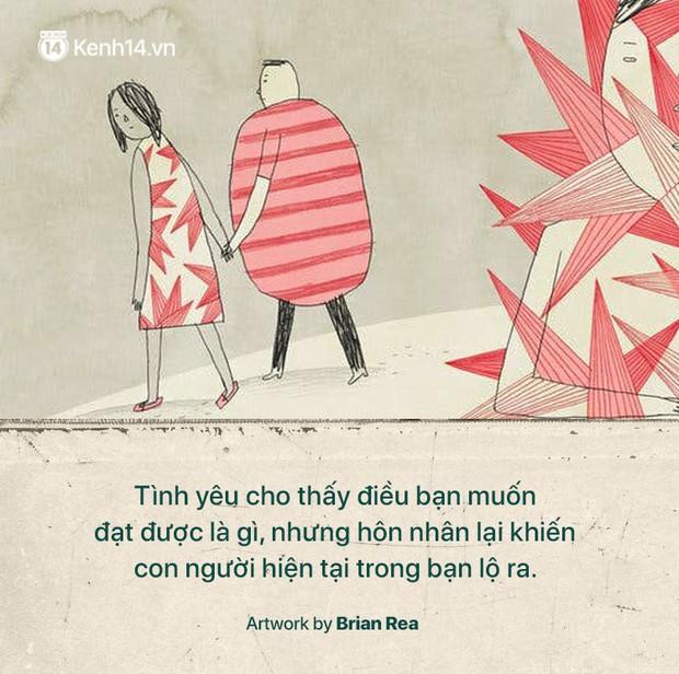 Tình yêu chỉ thể hiện con người mà bạn muốn trở thành, nhưng hôn nhân mới phơi bày tất cả con người thật của bạn - Ảnh 9.
