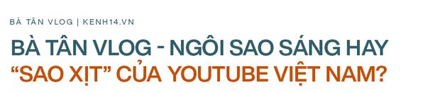 Sự thoái trào của Bà Tân Vlog: Những clip siêu to khổng lồ biến chất, hiện tượng YouTube lụi tàn - Ảnh 9.