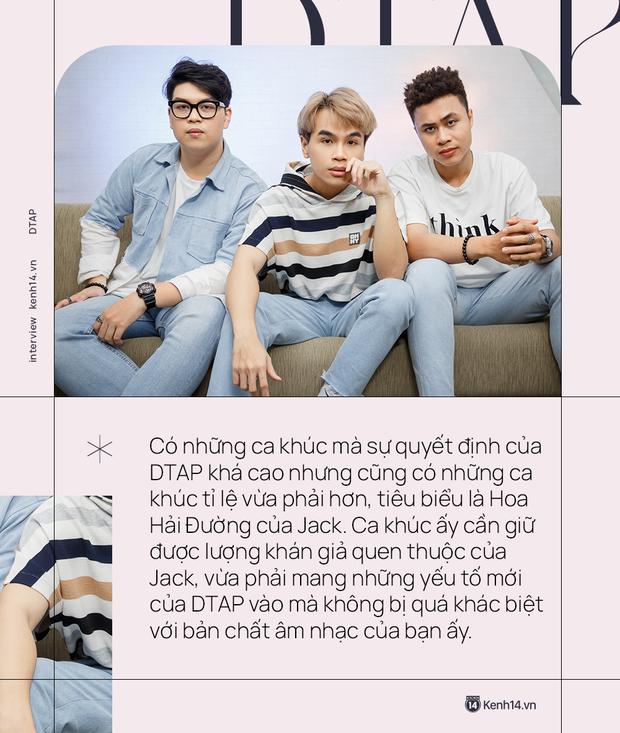 DTAP: Jack đã tốt hơn xưa rất nhiều. Tự tin rằng âm nhạc DTAP có giá trị hơn các bản ballad thông thường - Ảnh 6.
