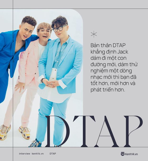 DTAP: Jack đã tốt hơn xưa rất nhiều. Tự tin rằng âm nhạc DTAP có giá trị hơn các bản ballad thông thường - Ảnh 7.