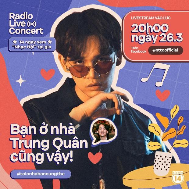 Tôi ở nhà, bạn cũng thế: Xem concert live ngay tại nhà trong 14 ngày cực chill, Nguyễn Trần Trung Quân mở màn Radio Live Concert 8 giờ tối nay! - Ảnh 3.