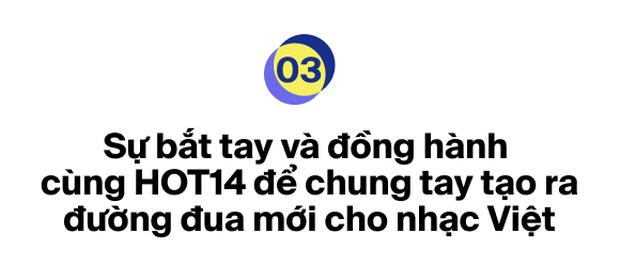 Ra mắt bảng xếp hạng HOT14 bao quát các nền tảng nhạc Việt: Đường đua mới cho nghệ sĩ và âm nhạc đích thực - Ảnh 7.