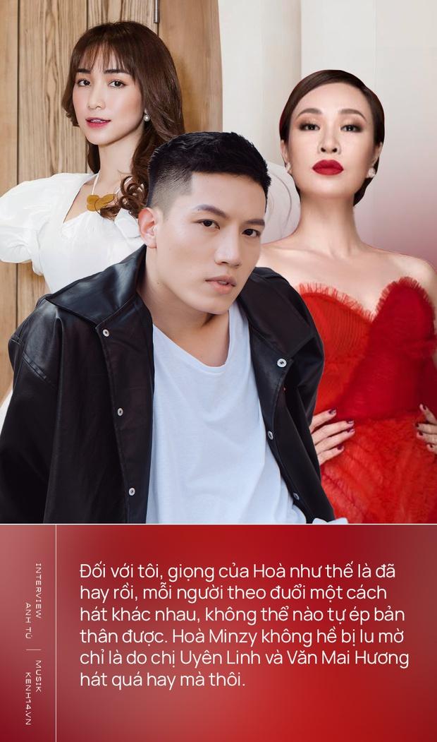 Anh Tú: Hòa Minzy không hề bị lu mờ, chỉ là do chị Uyên Linh và Văn Mai Hương hát quá hay mà thôi - Ảnh 8.