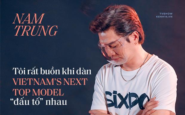 Nam Trung: Tôi rất buồn khi thấy dàn thí sinh Vietnams Next Top Model đấu tố nhau - Ảnh 2.