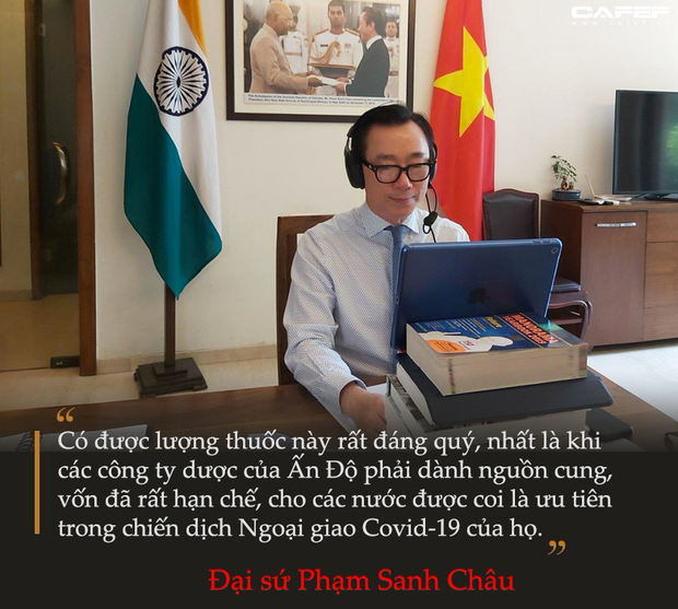 Đại sứ Phạm Sanh Châu kể chuyện đàm phán 1 triệu liều thuốc chữa Covid-19: CEO công ty dược Ấn Độ phải nể phục quyết tâm hành động của Việt Nam - Ảnh 2.