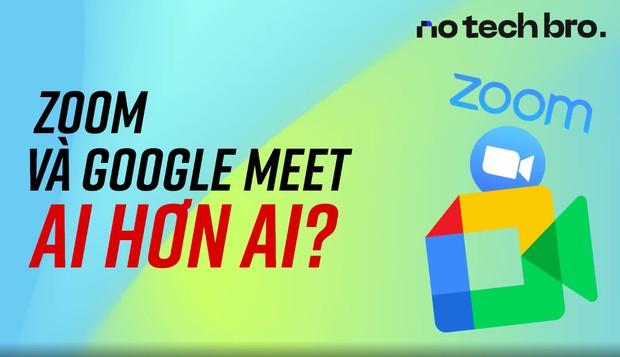 No Tech Bro #2: Cùng Tiêu Thố, Minh Vẹo và Ngọc Thiệp quậy tung 2 ứng dụng hot nhất hiện nay Zoom và Google Meet, đâu mới là chân ái? - Ảnh 4.