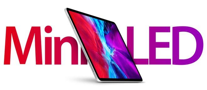 iPad Pro 2021 sẽ sở hữu màn hình mini-LED xịn sò, nhưng giá cả thì sao? - ảnh 1