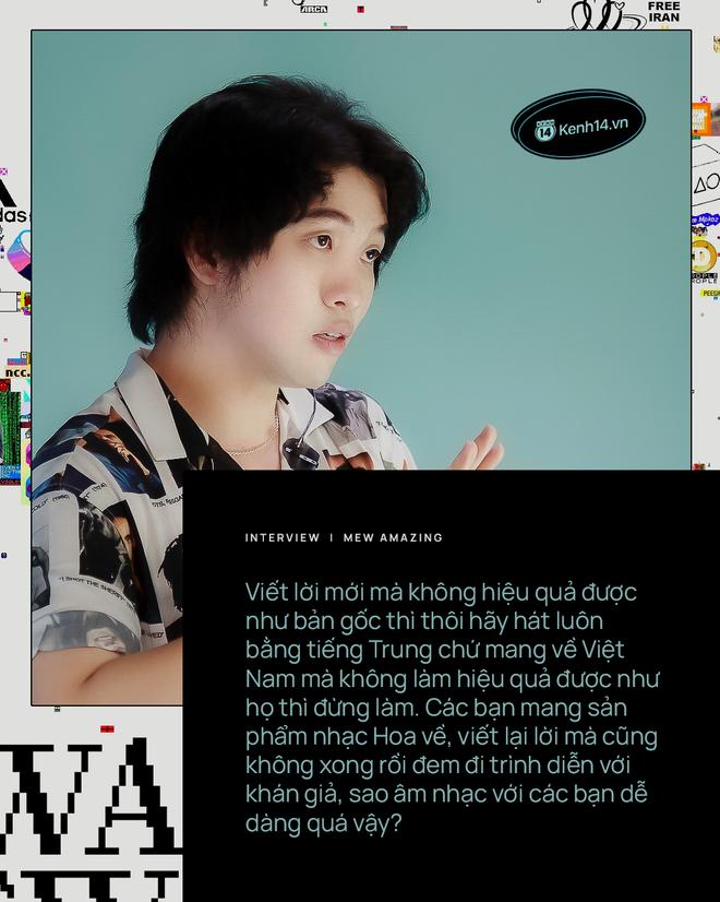 Nhạc sĩ Mew Amazing: Đem sản phẩm nhạc Hoa về viết lại lời cũng không xong rồi trình diễn, sao dễ dãi thế? - ảnh 10